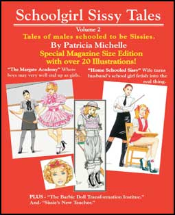 Schoolgirl Sissy Tales Volume Two by Patricia Michelle (20 Full Color Illustrations) mags inc, crossdressing stories, forced feminization, transgender stories, transvestite stories, feminine domination story, sissy maid stories, Patricia Michelle