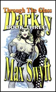 Through the Glass Darkly Book 3 by Max Swyft mags inc, novelettes, crossdressing stories, transgender, transsexual, transvestite stories, female domination, Max Swyft