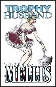 Trophy Husband by Tiffany Mellis mags inc, crossdressing stories, transvestite stories, female domination stories, sissy maid stories