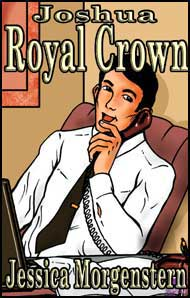 Joshua Royal Crown by Jessica Morgenstern Jessica, Morgenstern. mags, inc, novelettes, crossdressing, transgender, transsexual, transvestite, feminine, domination, story, stories, fiction
