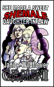 She Made A Sweet She-Male Daughter-in-Law Part 6 eBook by Janice Wildflower Gemini mags inc, crossdressing stories, transgender, transsexual, transvestite stories, female domination story