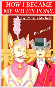 How I Became My Wife's Pony eBook by Patricia Michelle mags, inc, novelettes, crossdressing, transgender, transsexual, transvestite, feminine, domination, story, stories, fiction