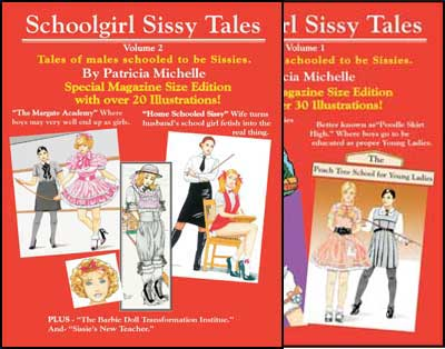 Schoolgirl Sissy Tales Volumes One and Two by Patricia Michelle (Buy Both Schoolgirl Sissy Tales and Save) mags inc, crossdressing stories, forced feminization, transgender stories, transvestite stories, feminine domination story, sissy maid stories, Patricia Michelle