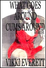 What Goes Around Cums Around Part 1 by Vikki Everette mags inc, Reluctant press, crossdressing stories, transgender stories, transsexual stories, transvestite stories, female domination, Vikki Everette