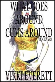 What Goes Around Cums Around Part 2 by Vikki Everette mags inc, Reluctant press, crossdressing stories, transgender stories, transsexual stories, transvestite stories, female domination, Vikki Everette