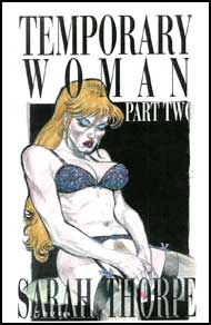 Temporary Woman Part Two by Sarah Thorpe mags inc, Reluctant press, crossdressing stories, transgender stories, transsexual stories, transvestite stories, female domination, Sarah Thorpe