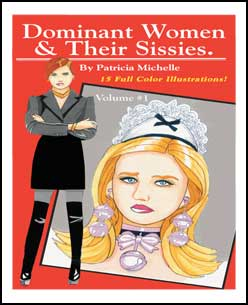 Dominant Women & Their Sissies Volume 1 by Patricia Michelle mags inc, Reluctant press, crossdressing stories, transgender stories, transsexual stories, transvestite stories, female domination, Patricia Michelle