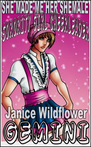 SHE MADE ME HER SHEMALE SORORITY GIRL CHEERLEADER #1 by Janice Wildfire Gemini mags, inc, novelettes, crossdressing, transgender, transsexual, transvestite, feminine, domination, story, stories, fiction