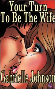YOUR TURN TO BE THE WIFE by Gabrielle Johnson mags, inc, novelettes, crossdressing, transgender, transsexual, transvestite, feminine, domination, story, stories, fiction